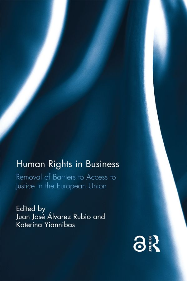 Human Rights in Business: Removal of Barriers to Access to Justice in the European Union  (Juan José Álvarez Rubio & Katerina Yiannibas co-eds. Routledge 2017).